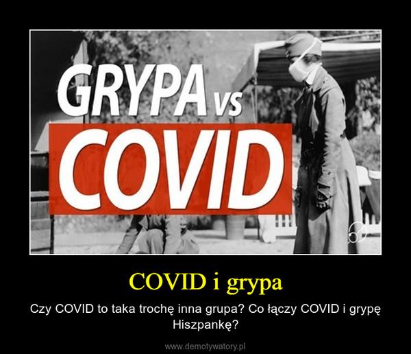 COVID i grypa – Czy COVID to taka trochę inna grupa? Co łączy COVID i grypę Hiszpankę?