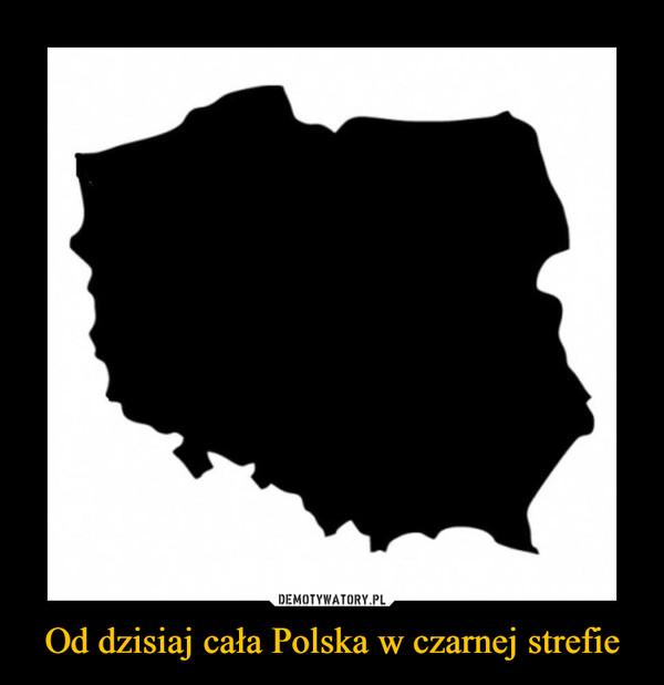 Od dzisiaj cała Polska w czarnej strefie –