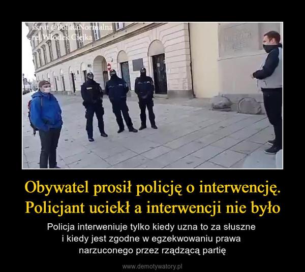Obywatel prosił policję o interwencję. Policjant uciekł a interwencji nie było – Policja interweniuje tylko kiedy uzna to za słuszne i kiedy jest zgodne w egzekwowaniu prawa narzuconego przez rządzącą partię