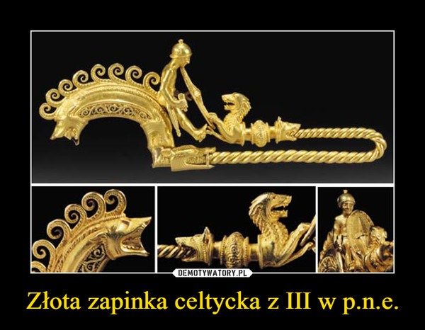 Złota zapinka celtycka z III w p.n.e. –