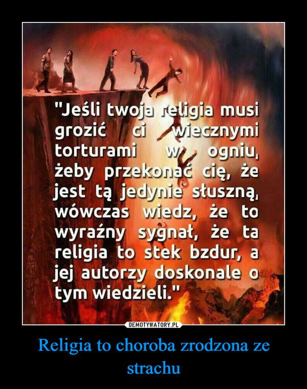 Religia to choroba zrodzona ze strachu –