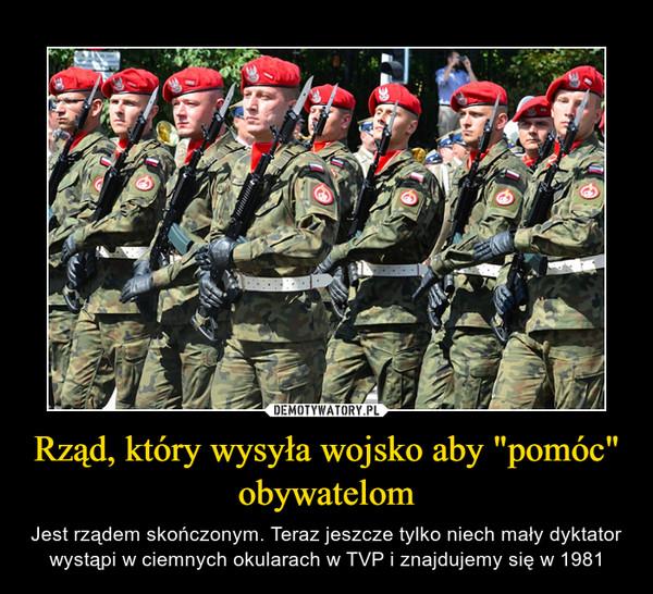 """Rząd, który wysyła wojsko aby """"pomóc"""" obywatelom – Jest rządem skończonym. Teraz jeszcze tylko niech mały dyktator wystąpi w ciemnych okularach w TVP i znajdujemy się w 1981"""