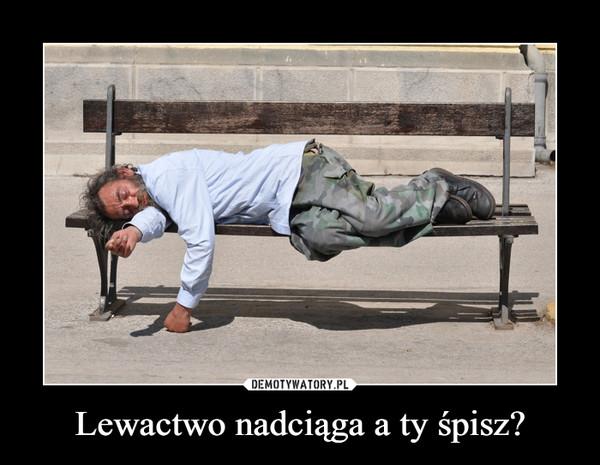 Lewactwo nadciąga a ty śpisz? –
