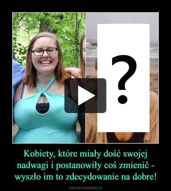 Kobiety, które miały dość swojej nadwagi i postanowiły coś zmienić - wyszło im to zdecydowanie na dobre! –