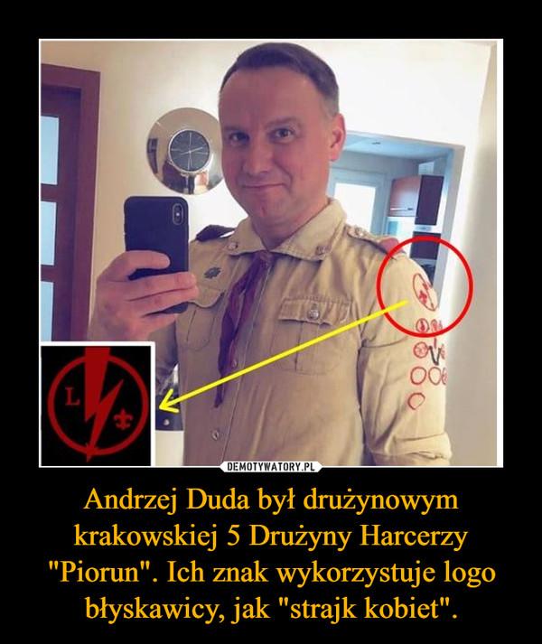 """Andrzej Duda był drużynowym krakowskiej 5 Drużyny Harcerzy """"Piorun"""". Ich znak wykorzystuje logo błyskawicy, jak """"strajk kobiet"""". –"""