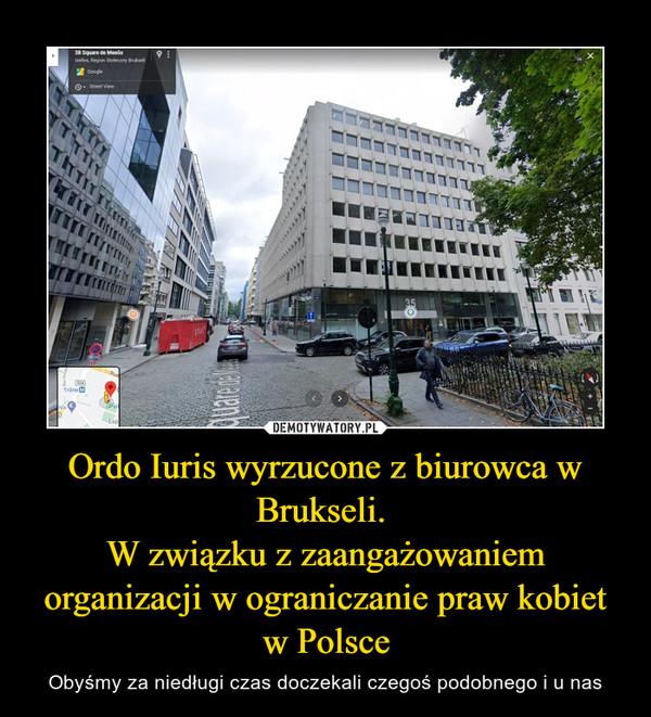 Ordo Iuris wyrzucone z biurowca w Brukseli. W związku z zaangażowaniem organizacji w ograniczanie praw kobiet w Polsce – Obyśmy za niedługi czas doczekali czegoś podobnego i u nas