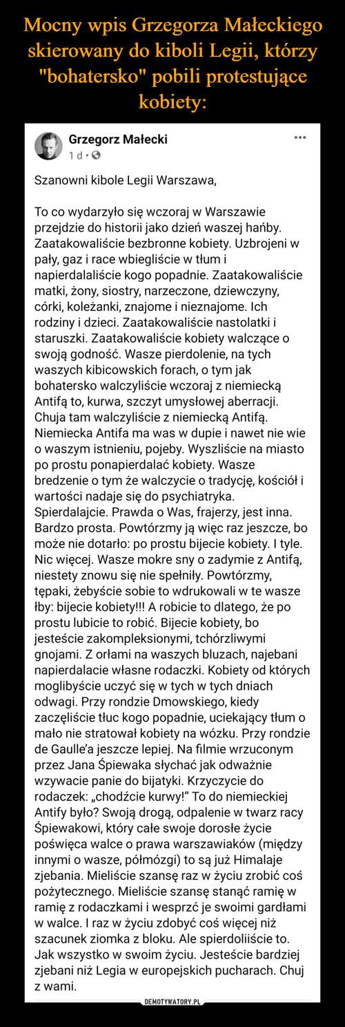 """Mocny wpis Grzegorza Małeckiego skierowany do kiboli Legii, którzy """"bohatersko"""" pobili protestujące kobiety:"""