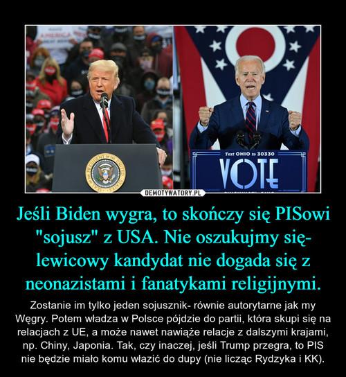 """Jeśli Biden wygra, to skończy się PISowi """"sojusz"""" z USA. Nie oszukujmy się- lewicowy kandydat nie dogada się z neonazistami i fanatykami religijnymi."""