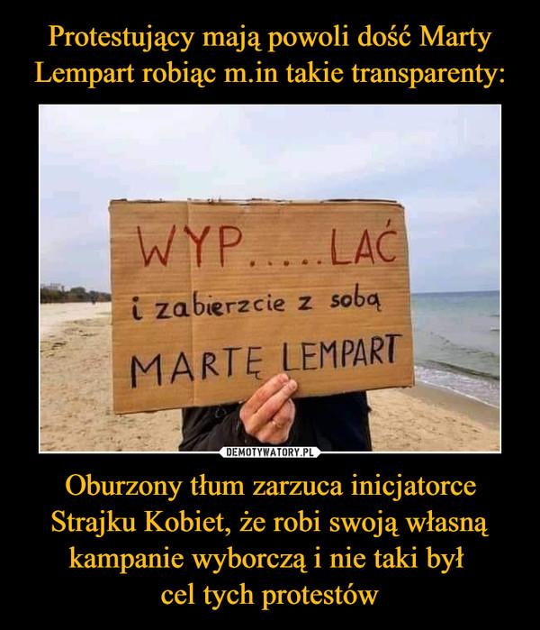 Oburzony tłum zarzuca inicjatorce Strajku Kobiet, że robi swoją własną kampanie wyborczą i nie taki był cel tych protestów –  WYP...LAĆi zabierzcie ze sobąMARTĘ LEMPART