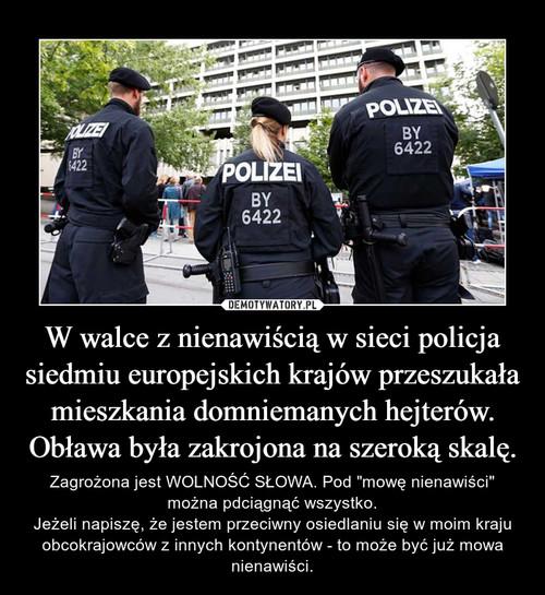 W walce z nienawiścią w sieci policja siedmiu europejskich krajów przeszukała mieszkania domniemanych hejterów. Obława była zakrojona na szeroką skalę.