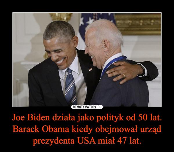Joe Biden działa jako polityk od 50 lat. Barack Obama kiedy obejmował urząd prezydenta USA miał 47 lat. –