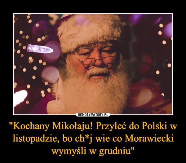 """""""Kochany Mikołaju! Przyleć do Polski w listopadzie, bo ch*j wie co Morawiecki wymyśli w grudniu"""" –"""