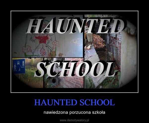 HAUNTED SCHOOL – nawiedzona porzucona szkoła