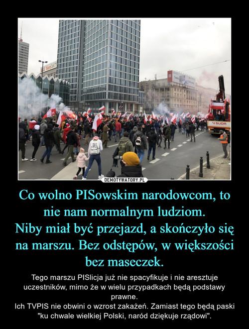 Co wolno PISowskim narodowcom, to nie nam normalnym ludziom. Niby miał być przejazd, a skończyło się na marszu. Bez odstępów, w większości bez maseczek.