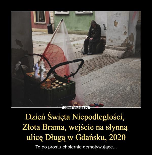 Dzień Święta Niepodległości, Złota Brama, wejście na słynną ulicę Długą w Gdańsku, 2020 – To po prostu cholernie demotywujące...