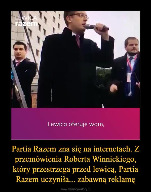 Partia Razem zna się na internetach. Z przemówienia Roberta Winnickiego, który przestrzega przed lewicą, Partia Razem uczyniła... zabawną reklamę –