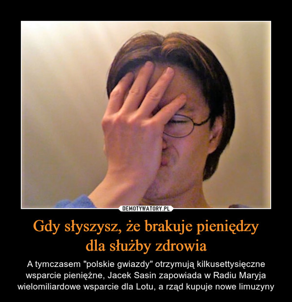 """Gdy słyszysz, że brakuje pieniędzydla służby zdrowia – A tymczasem """"polskie gwiazdy"""" otrzymują kilkusettysięczne wsparcie pieniężne, Jacek Sasin zapowiada w Radiu Maryja wielomiliardowe wsparcie dla Lotu, a rząd kupuje nowe limuzyny"""