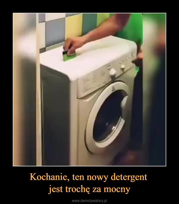 Kochanie, ten nowy detergent jest trochę za mocny –