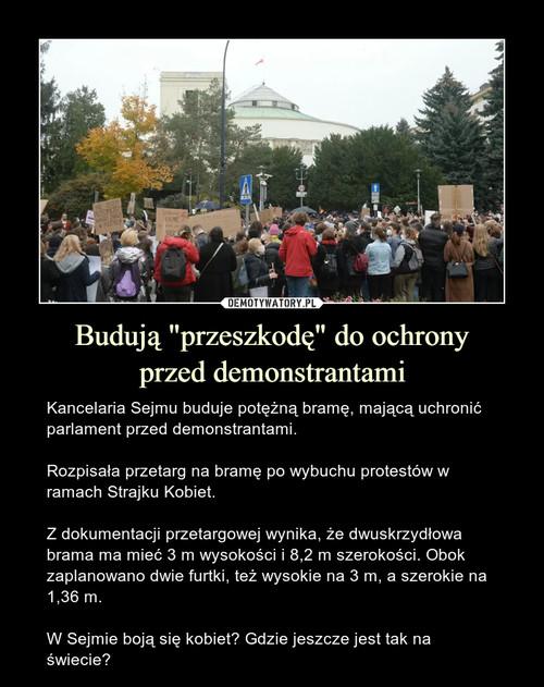 """Budują """"przeszkodę"""" do ochrony przed demonstrantami"""