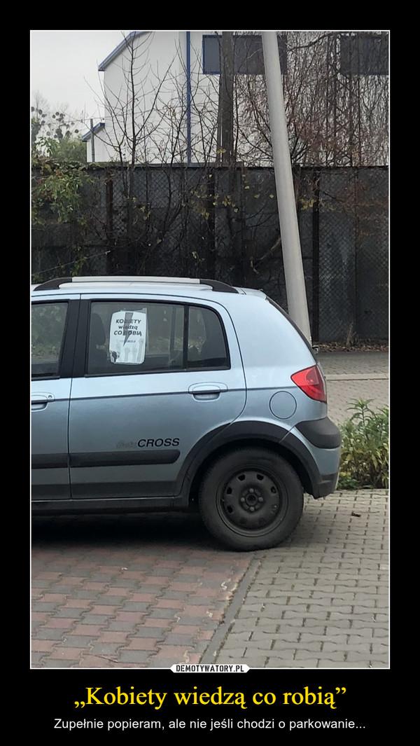 """""""Kobiety wiedzą co robią"""" – Zupełnie popieram, ale nie jeśli chodzi o parkowanie..."""