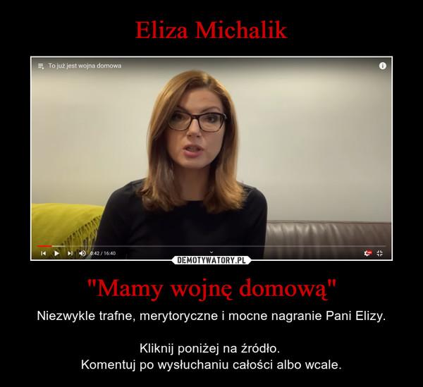 """""""Mamy wojnę domową"""" – Niezwykle trafne, merytoryczne i mocne nagranie Pani Elizy.Kliknij poniżej na źródło. Komentuj po wysłuchaniu całości albo wcale."""