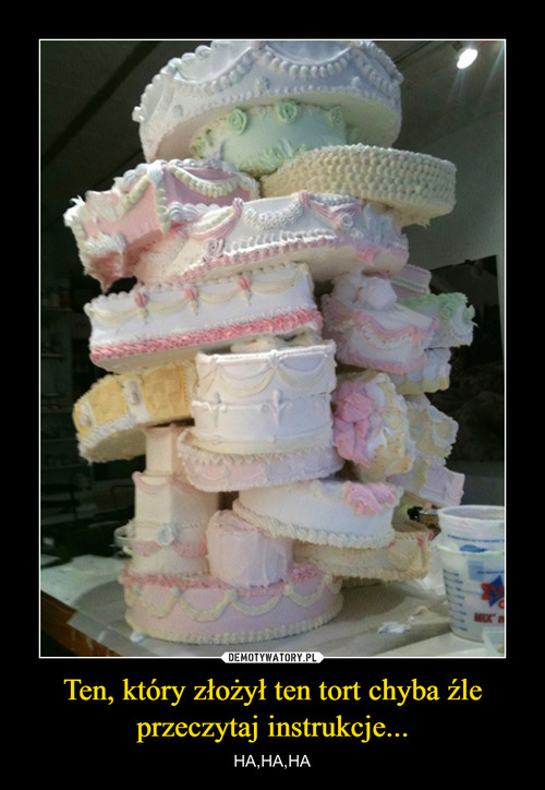 Ten, który złożył ten tort chyba źle przeczytaj instrukcje...