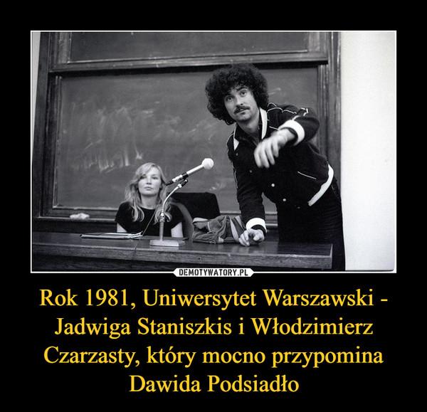 Rok 1981, Uniwersytet Warszawski - Jadwiga Staniszkis i Włodzimierz Czarzasty, który mocno przypomina Dawida Podsiadło –