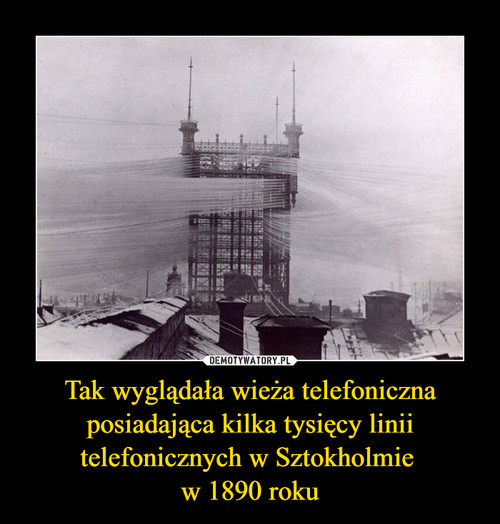 Tak wyglądała wieża telefoniczna posiadająca kilka tysięcy linii telefonicznych w Sztokholmie  w 1890 roku
