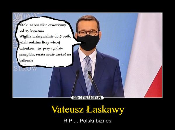 Vateusz Łaskawy – RIP ... Polski biznes