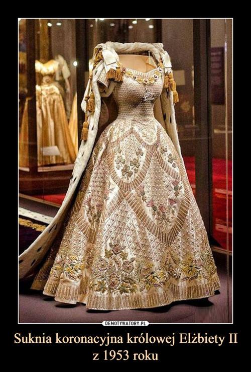 Suknia koronacyjna królowej Elżbiety II z 1953 roku