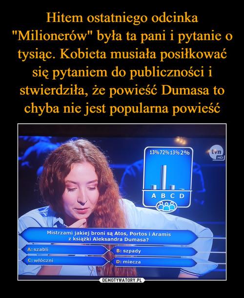 """Hitem ostatniego odcinka """"Milionerów"""" była ta pani i pytanie o tysiąc. Kobieta musiała posiłkować się pytaniem do publiczności i stwierdziła, że powieść Dumasa to chyba nie jest popularna powieść"""