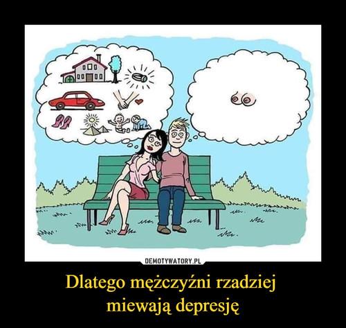 Dlatego mężczyźni rzadziej  miewają depresję