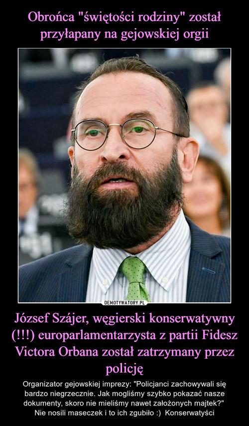 """Obrońca """"świętości rodziny"""" został przyłapany na gejowskiej orgii József Szájer, węgierski konserwatywny (!!!) europarlamentarzysta z partii Fidesz Victora Orbana został zatrzymany przez policję"""