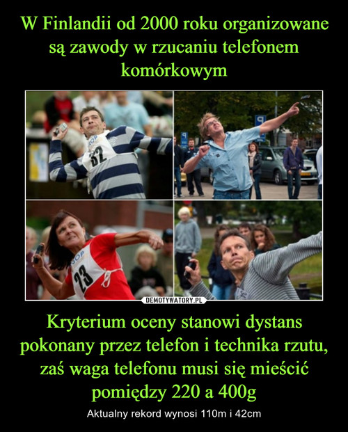 W Finlandii od 2000 roku organizowane są zawody w rzucaniu telefonem komórkowym Kryterium oceny stanowi dystans pokonany przez telefon i technika rzutu, zaś waga telefonu musi się mieścić pomiędzy 220 a 400g