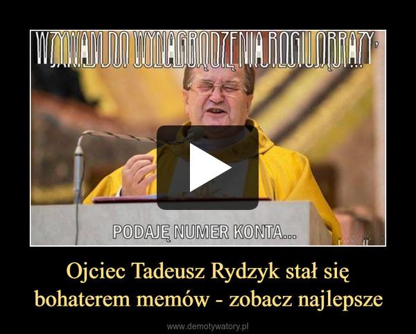 Ojciec Tadeusz Rydzyk stał się bohaterem memów - zobacz najlepsze –