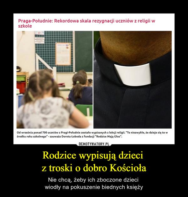 Rodzice wypisują dzieci z troski o dobro Kościoła – Nie chcą, żeby ich zboczone dzieci wiodły na pokuszenie biednych księży Praga Południe Rekordowa skala rezygnacji uczniów z religii w szkole