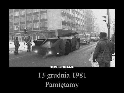 13 grudnia 1981 Pamiętamy