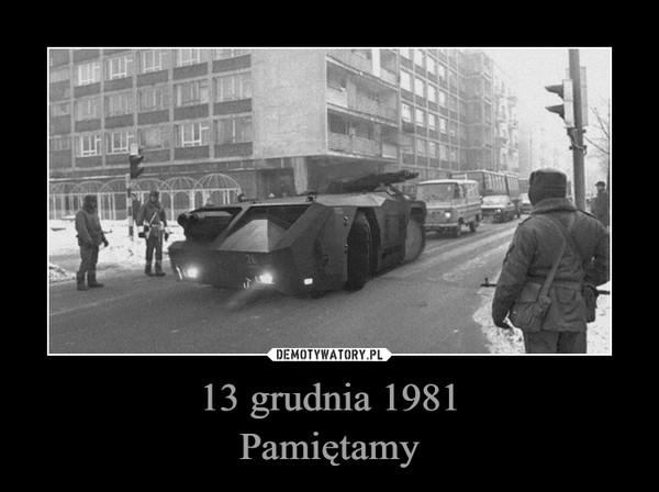 13 grudnia 1981Pamiętamy –