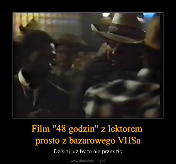 """Film """"48 godzin"""" z lektorem prosto z bazarowego VHSa – Dzisiaj już by to nie przeszło"""