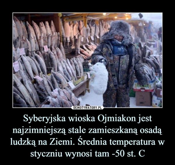 Syberyjska wioska Ojmiakon jest najzimniejszą stale zamieszkaną osadą ludzką na Ziemi. Średnia temperatura w styczniu wynosi tam -50 st. C –