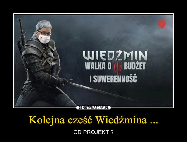 Kolejna cześć Wiedźmina ... – CD PROJEKT ?