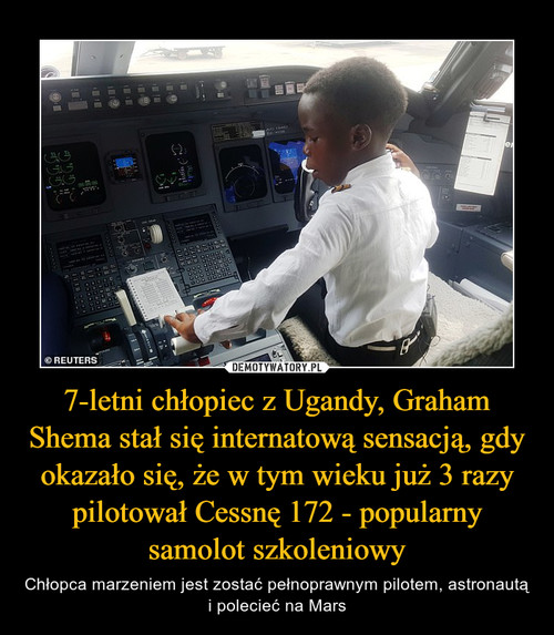 7-letni chłopiec z Ugandy, Graham Shema stał się internatową sensacją, gdy okazało się, że w tym wieku już 3 razy pilotował Cessnę 172 - popularny samolot szkoleniowy