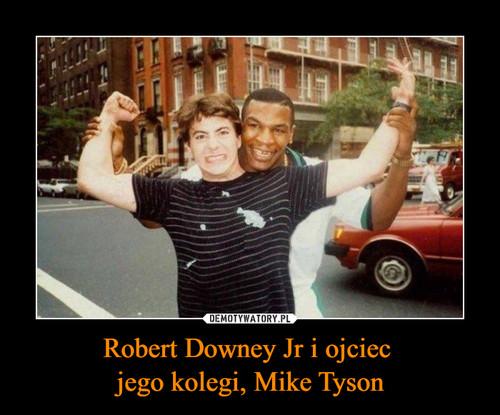 Robert Downey Jr i ojciec  jego kolegi, Mike Tyson