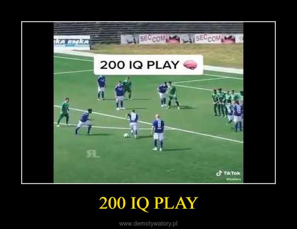 200 IQ PLAY –