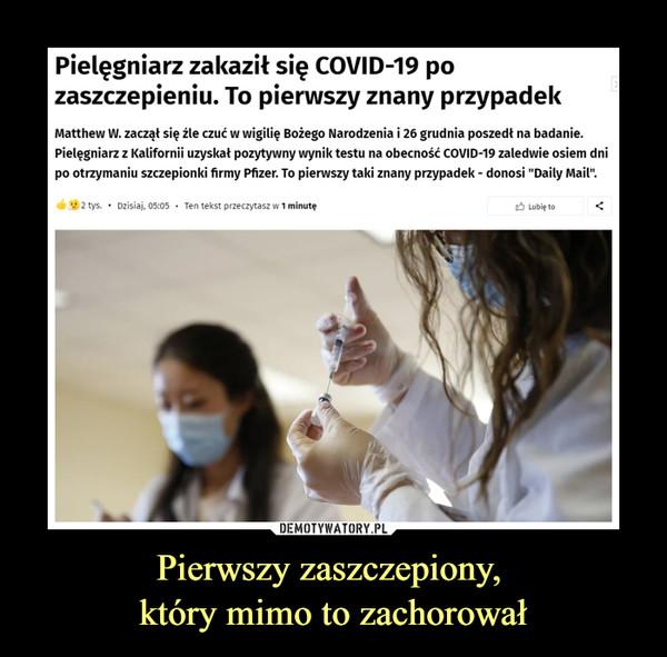 """Pierwszy zaszczepiony, który mimo to zachorował –  Pielęgniarz zakaził się COVID-19 po zaszczepieniu. To pierwszy znany przypadekMatthew W. zaczął się źle czuć w wigilię Bożego Narodzenia i 26 grudnia poszedł na badanie. Pielęgniarz z Kalifornii uzyskał pozytywny wynik testu na obecność COVID-19 zaledwie osiem dni po otrzymaniu szczepionki firmy Pfizer. To pierwszy taki znany przypadek - donosi """"Daily Mail"""".2 tys.Dzisiaj, 05:05Ten tekst przeczytasz w 1 minutę"""