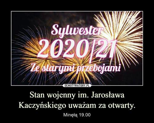 Stan wojenny im. Jarosława Kaczyńskiego uważam za otwarty.