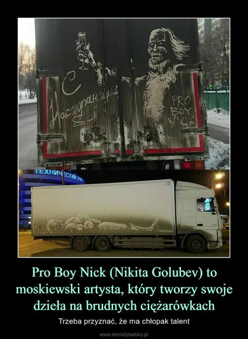 Pro Boy Nick (Nikita Golubev) to moskiewski artysta, który tworzy swoje dzieła na brudnych ciężarówkach
