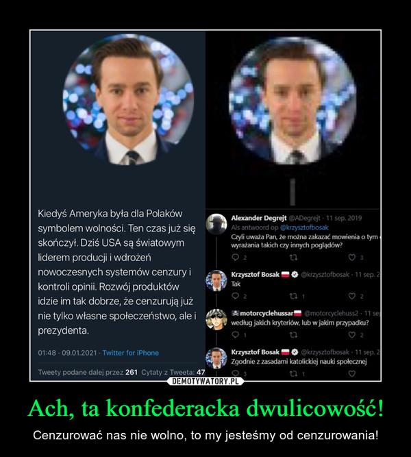 Ach, ta konfederacka dwulicowość! – Cenzurować nas nie wolno, to my jesteśmy od cenzurowania!