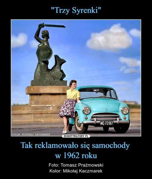 """""""Trzy Syrenki"""" Tak reklamowało się samochody  w 1962 roku"""