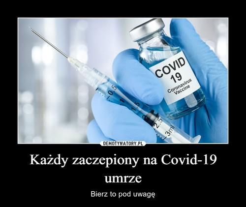 Każdy zaczepiony na Covid-19 umrze